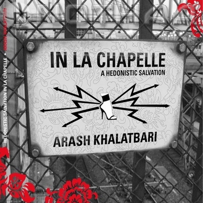 Arash Khalatbari - In La Chapelle a Hedonistic Salvation